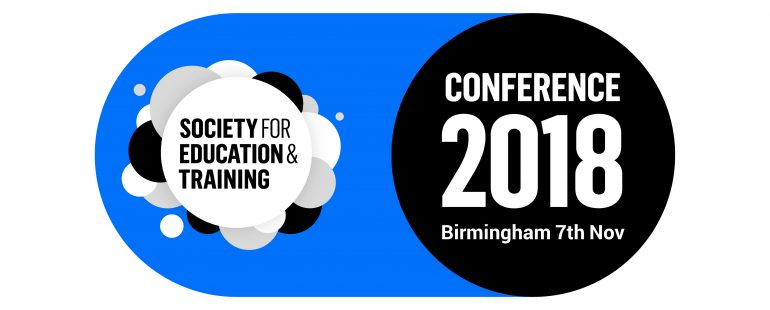 Society for Education and Training Conference 2018 Birmingham 7th Nov